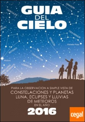 Guía del cielo 2016 . Para la observación a simple vista de constelaciones y planetas, luna, eclipses y lluvias de meteoros por Velasco Caravaca, Enrique PDF