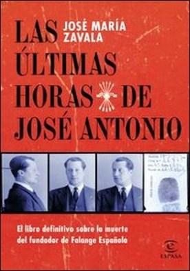 Las últimas horas de José Antonio. El libro definitivo sobre la muerte del fundador de Falange Española