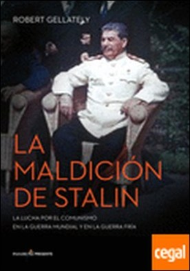 La maldición de Stalin . La lucha por el comunismo en la guerra mundial y en la guerra fría por Gellately, Robert PDF