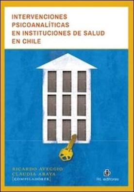 Intervenciones psicoanalíticas en instituciones de salud en Chile por Claudia Araya, Ricardo Aveggio