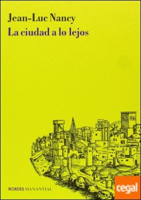 La ciudad a lo lejos. Traducción de Andrea Sosa Varrotti. por Nancy, Jean-Luc
