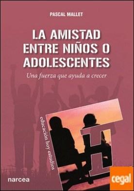 La amistad entre niños o adolescentes . Una fuerza que ayuda a crecer