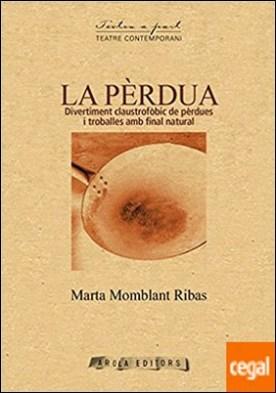 La pèrdua . Divertiment claustrofòbic de pèrdues i troballes por Momblant Ribas, Marta PDF