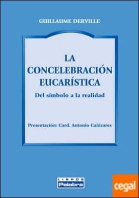 La concelebración eucarística . Del símbolo a la realidad por Derville, Guillaume