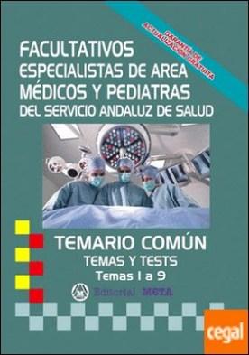 FACULTATIVOS ESPEDIALISTAS DE AREA SAS TEMARIO COMUN Y TESTS TEMAS 1 A 9 . TEMARIO COMUN TEMAS Y TEST SERVICIO ANDALUZ DE SALUD
