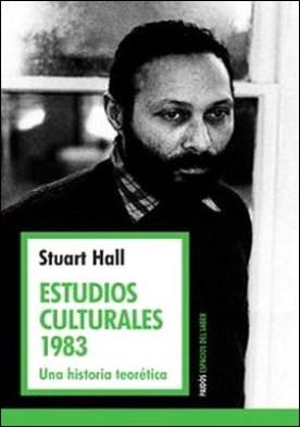 Estudios culturales 1983. Una historia teorética por Stuart Hall