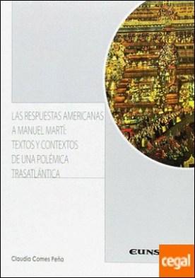 LAS RESPUESTAS AMERICANAS A MANUEL MARTI . TEXTOS Y CONTEXTOS DE UNA POLEMICA TRASATLANTICA