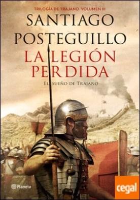 La legión perdida . Trilogía de Trajano. Volumen III. El sueño de Trajano