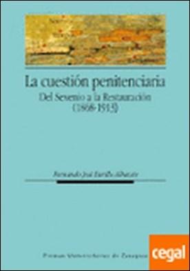 La cuestión penitenciaria. Del Sexenio a la Restauración (1868-1913)