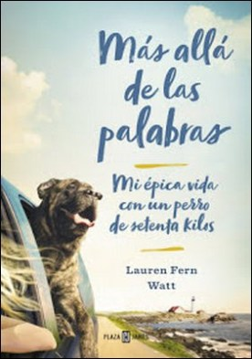 Más allá de las palabras: Mi épica vida con un perro de setenta kilos por Lauren Watt