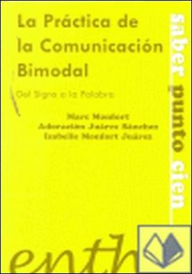 La práctica de la comunicación bimodal . de los signos a la palabra por Monfort Riez, Marc