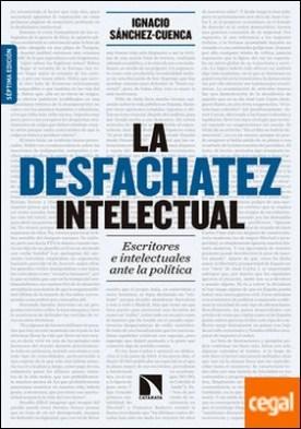 La desfachatez intelectual . Escritores e intelectuales ante la política por Sánchez-Cuenca Rodríguez, Ignacio PDF