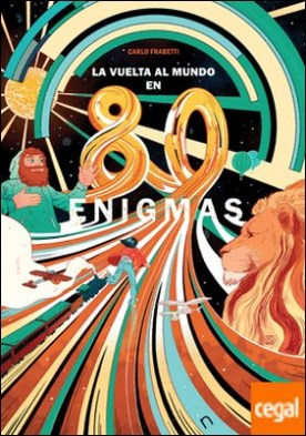 La vuelta al mundo en 80 enigmas . El maravilloso viaje de Alicia por Frabetti, Carlo