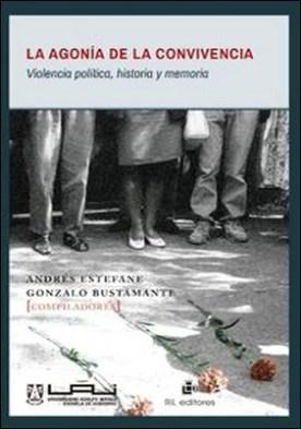 La agonía de la convivencia. Violencia política, historia y memoria por Andrés Estefane PDF