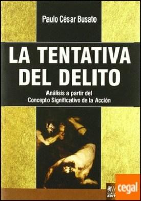 LA TENTATIVA DEL DELITO . Análsis a partir del Concepto Significativo de la Acción por BUSATO, PAULO CESAR PDF