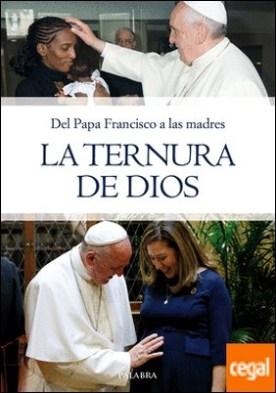 La ternura de Dios . Del Papa Francisco a las madres por Papa Francisco PDF