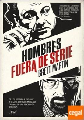 Hombres fuera de serie . De Los Soprano a The Wire y de Mad Men a Breaking Bad. Crónica de una revolución creativa