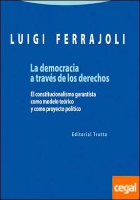 La democracia a través de los derechos . El constitucionalismo garantista como modelo teórico y como proyecto político por Ferrajoli, Luigi