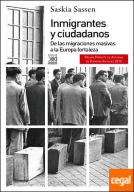 Inmigrantes y ciudadanos . De las migraciones masivas a la Europa fortaleza