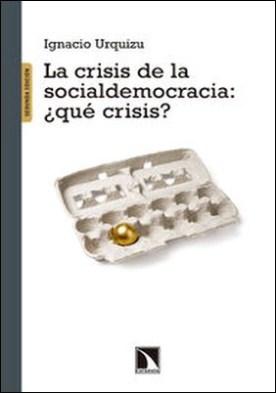 La crisis de la Socialdemocracia ¿qué crisis? por Ignacio Urquizu PDF