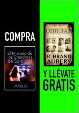 Compra EL MISTERIO DE LOS CREADORES DE SOMBRAS y llévate gratis APRENDE A DIBUJAR EN UNA HORA por J. K. Vélez R. Brand Aubery PDF