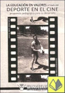 La educación en valores a través del deporte en el cine . propuestas pedagógicas para su desarrollo por Loza Olave, Edmundo PDF
