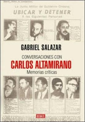 Conversaciones con Carlos Altamirano: Memorias Críticas por Gabriel Salazar Vergara Carlos Altamirano Orrego PDF