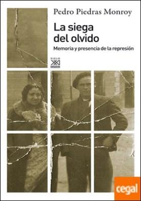 La siega del olvido . Memoria y presencia de la represión