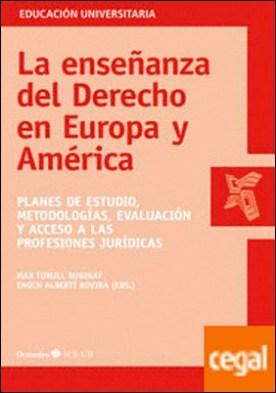 La enseñanza del Derecho en Europa y América . Planes de estudio, metodologías, evaluación y acceso a las profesiones jurídicas