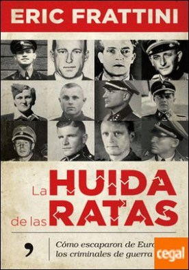 La huida de las ratas . Cómo escaparon de Europa los criminales de guerra nazis