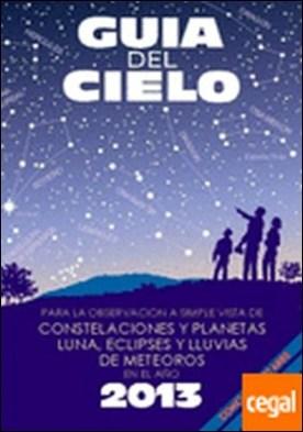 Guía del cielo 2014 . para la observación a simple vista de constelaciones y planetas, luna, eclipses y lluvias de meteoros por Velasco, Enrique PDF