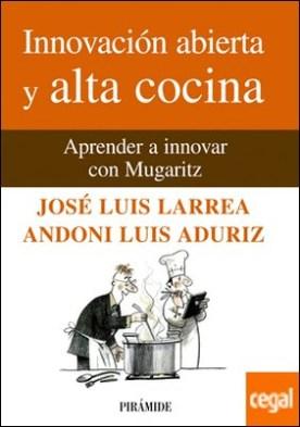 Innovación abierta y alta cocina . Aprender a innovar con Mugaritz