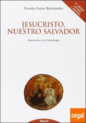 Jesucristo, nuestro Salvador . Iniciación a la Cristología