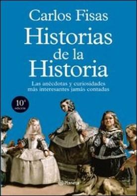 Historias de la Historia. Las anécdotas y curiosidades más interesantes jamás contadas