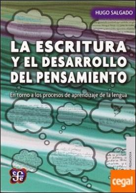 La escritura y el desarrollo del pensamiento. En torno a los procesos de aprendizaje de la lengua / Hugo Salgado. por Salgado, Hugo