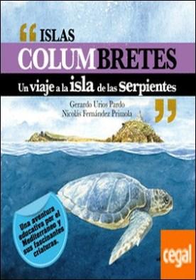 Islas Columbretes . Un viaje a la isla de las serpientes