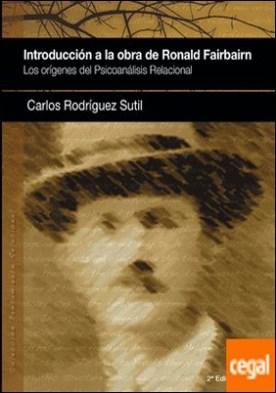 INTRODUCCIÓN A LA OBRA DE RONALD FAIRBAIRN (2a. ed.) . Los orígenes del psicoanálisis relacional por Rodríguez Sutil, Carlos PDF