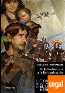 HISTORIA ILUSTRADA DE EUSKAL HERRIA . De la Prehistoria a la Romanización