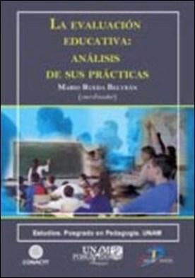 La evaluación educativa: análisis de sus prácticas por Mario Rueda Beltrán PDF