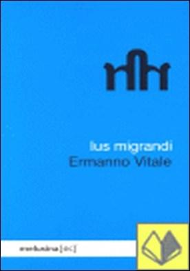 Ius migrandi . Figuras de errantes a este lado de la cosmópolis por Vitale, Ermanno