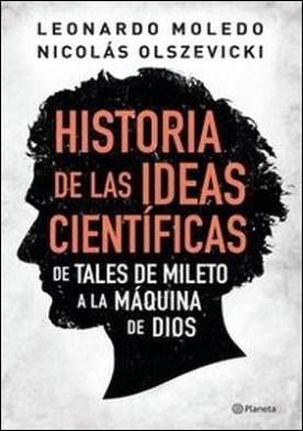 Historia de las ideas científicas por Leonardo Moledo, Nicolás Martín Olszevicki PDF