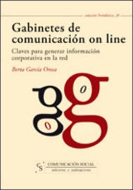 Gabinetes de comunicación on line: claves para generar información corporativa en la red por Berta García Orosa PDF
