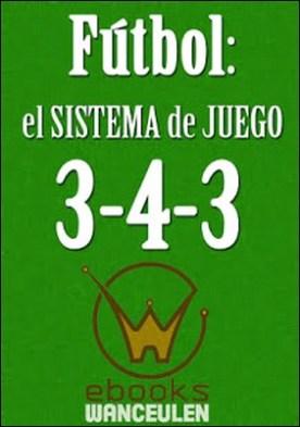 Fútbol el sistema de juego 3-4-3 por José Francisco Wanceulen Moreno Antonio Wanceulen Moreno PDF