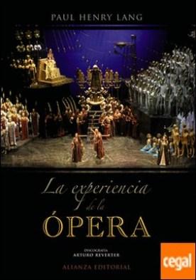 La experiencia de la ópera . Una introducción sencilla a la historia y literatura operística