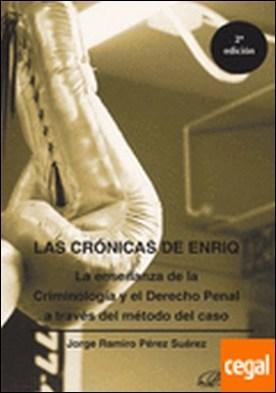 Las crónicas de Enriq. La enseñanza de la Criminología y el Derecho Penal a través del método del caso . La enseñanza de la criminología y el Derecho Penal a través del método del caso
