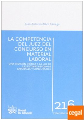 LA COMPETENCIA DEL JUEZ DEL CONCURSO EN MATERIAL LABORAL . Una revisión crítica a la luz de las últimas reformas laborales y concursales