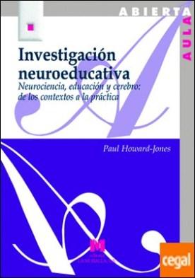 Investigación neuroeducativa . Neurociencia, educación y cerebro: de los contextos a la práctica.