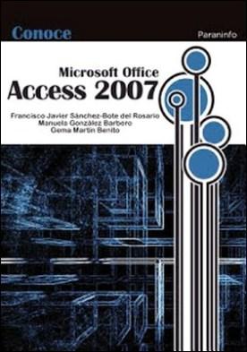 Conoce Microsoft Office Access 2007 por Francisco Javier Sánchez-Bote del Rosario Manuela González Barbero Gema Martín Benito PDF