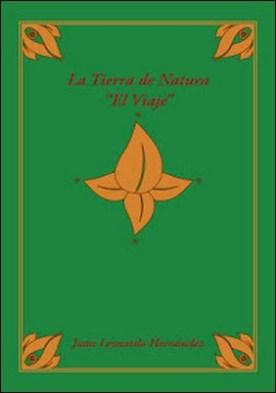 "La Tierra De Natura: ""El Viaje"" por Juan Leonardo Hernández"