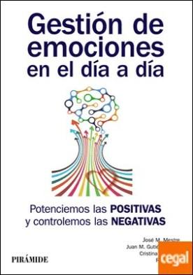 Gestión de emociones en el día a día . Potenciemos las positivas y controlemos las negativas